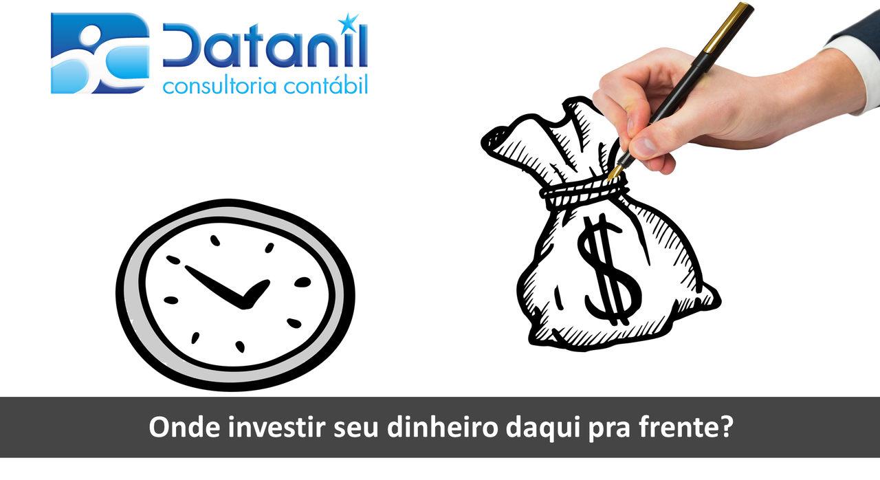 Onde Investir Seu Dinheiro Daqui Pra Frente?