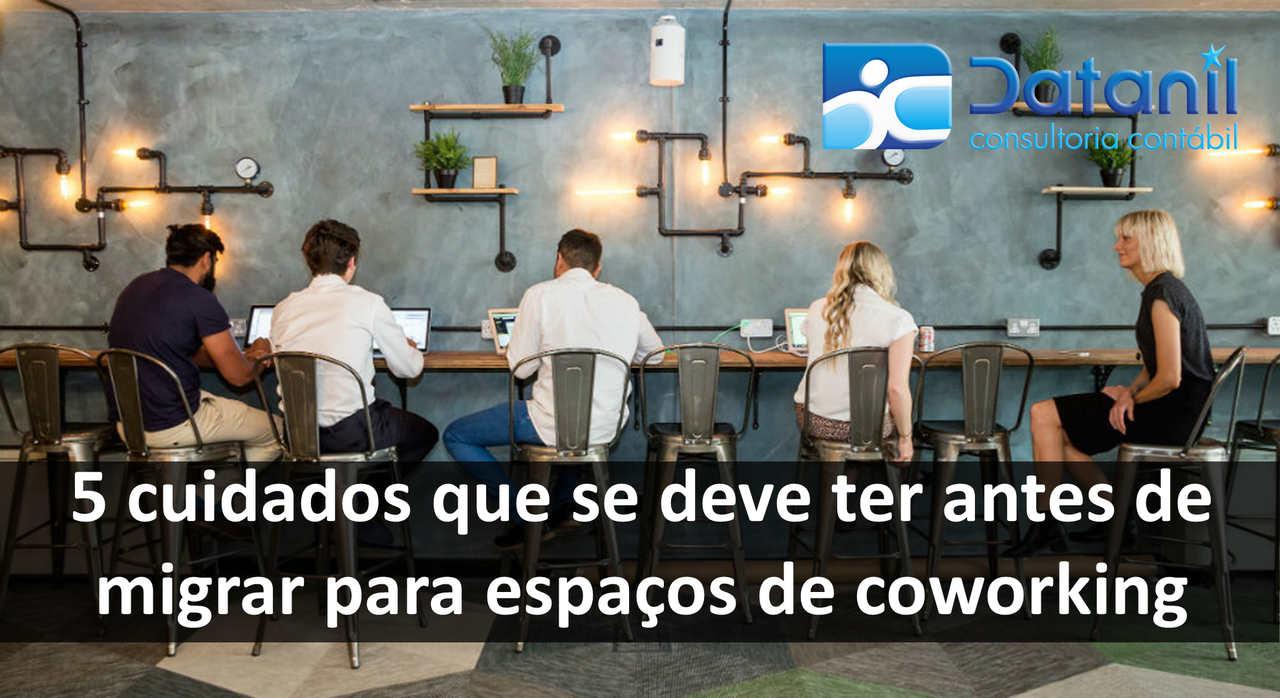 5 Cuidados Que Se Deve Ter Antes De Migrar Para Espaços De Coworking