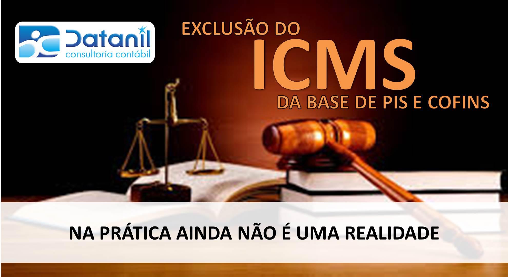 Na Prática, Exclusão Do ICMS Da Base Do PIS E Da Cofins Ainda Não é Uma Realidade