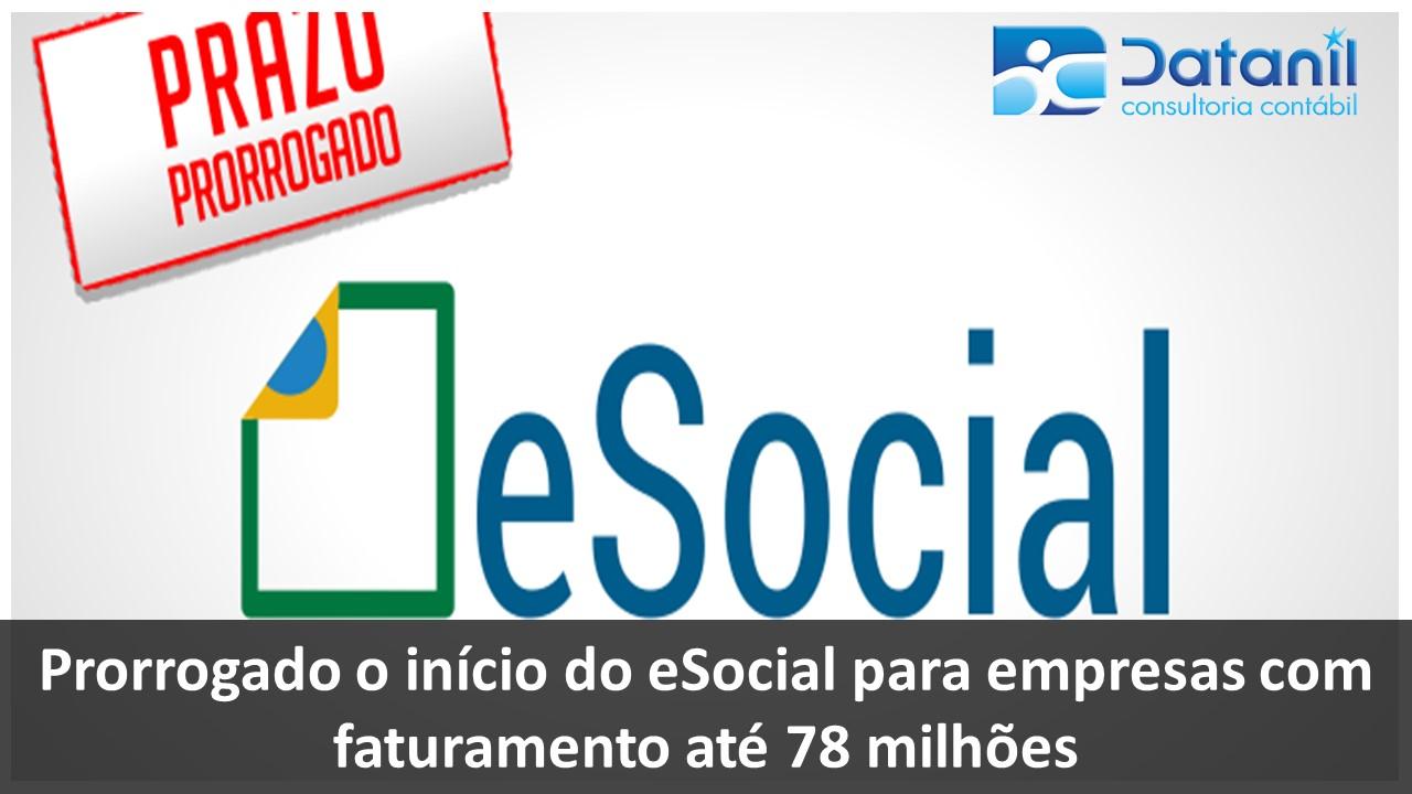 Prorrogado O Início Do ESocial Para Empresas Com Faturamento Até 78 Milhões